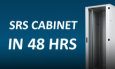 We offer possibility to configure SRS cabinet in 48 hours
